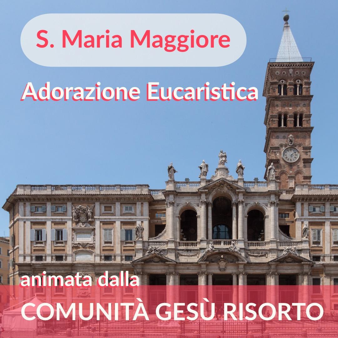 Roma – Adorazione Eucaristica a S. Maria Maggiore