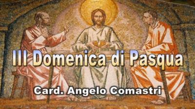 S.E Card. Angelo Comastri nel commento alla III Domenica di Pasqua